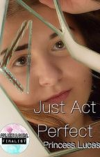 Just Act Perfect by fandomgirl49