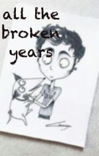 All The Broken Years by cakeinouterspace_5