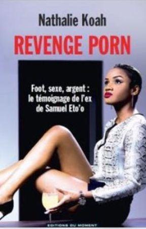 REVENGE PORN.         Foot, sexe, argent: mon témoignage ex de Samuel Eto'o by Natkoah