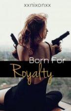 Born for Royalty by XxNixonxX
