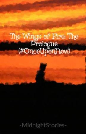 The Wings of Fire: The Prologue (#JustWriteIt and #OnceUponNow) by KatherineHinchley