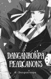 Danganronpa Trigger Happy Headcanons • COMPLETE • cover