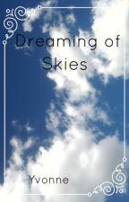 Dreaming of Skies *undergoing rewrite* by Yvo3nne
