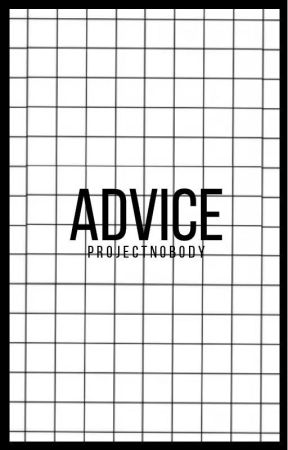Advice by ProjectNobody