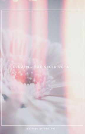 Eleven 2: The Sixth Petal by Reo_TW