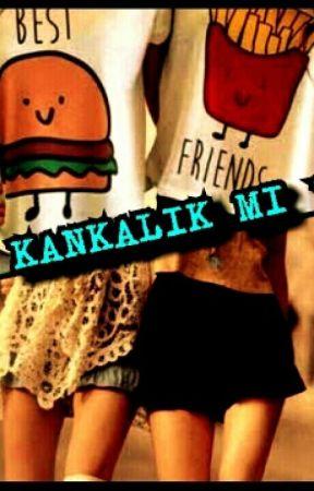 KANKALIK MI?  by ebrallsilaqw