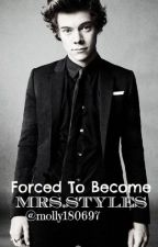 Forced to become Mrs Styles (A Harry Styles AU) by molly180697
