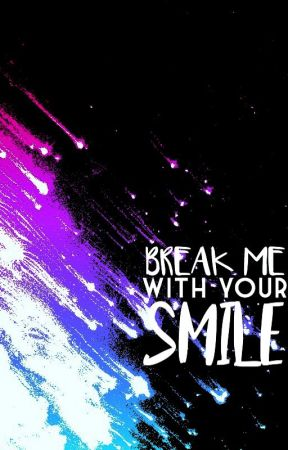 Break Me With Your Smile by flamehazelollipop