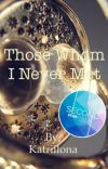 Those whom I never met  cover