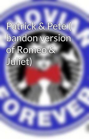 Patrick & Pete ( bandon version of Romeo & Juliet) by crazycatfangurl