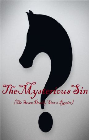 The Mysterious Sin (The Seven Deadly Sins x Reader)--UNDER RECONSTRUCTION-- by TheLedgendaryRetard