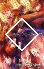 Like Mother, Like Daughter (Diabolik lovers x Reader) [SLOW UPDATES] by mlktea-