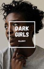 Dark Girls   ✓ by bllurry
