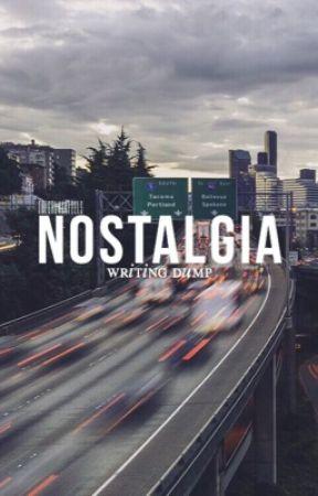 Nostalgia; Writing Dump by TheGruviaFeels