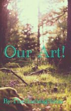 Our Art! by TheHashtagSistas