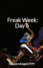 Freak Week: Day 6  by SoldiersAngel1999