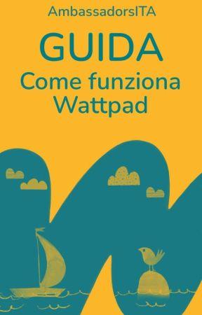 Guida - Come funziona Wattpad by AmbassadorsITA