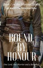 Bound By Honour (Book 1) by randomthoughts96