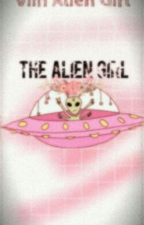 Uma Garota Alienígena Na Terra  by ViihAlien