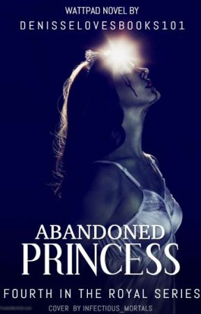 Abandoned Princess  by denisselovesbooks101