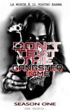 Don't Test The Gangster In Me (Book 1): La Morte È Il Vostro Karma ni LettersOfTheMoon