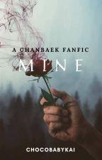 Mine (A ChanBaek Fanfic) by ChocoBabyKai