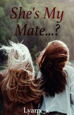 She's My Mate...? by Lyanx_x