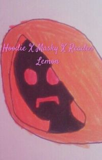 Hoodie X Masky X Reader Lemon cover
