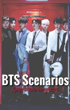 BTS Scenarios by KpopForeverInMyHeart
