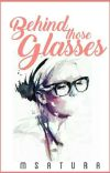 Behind Those Glasses (Completed) cover