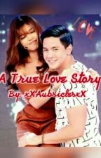 A True Love Story [ON-GOING] by missposesessive