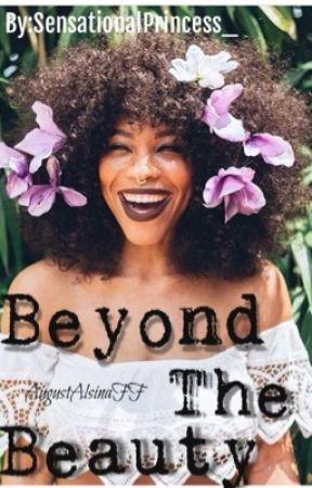 Beyond The Beauty   August Alsina FanFiction by SensationalPrincess_