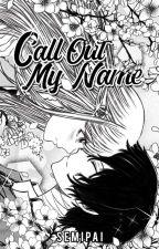 Call Out My Name • Dazai Osamu ✔ by semipai