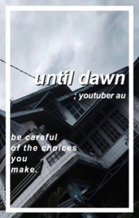 Until Dawn ; The Youtuber's Butterfly Effect  by angelboylester