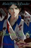 Mad and In Love (Male!Alice X Reader) cover