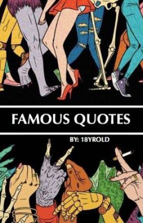 A Collection of Famous Quotes by 21yrold