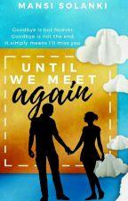 ❣ Until We Meet Again ❣ by MansiSolanki2714