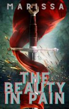 The Beauty in Pain | Book One of In Pain Trilogy *EDITING* by janmwhite