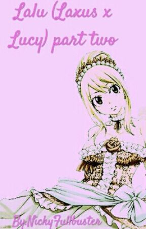 Lalu (Laxus X Lucy) Part Two by NickyFullbuster