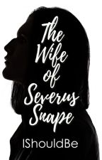 The Wife of Severus Snape by Ishouldbe