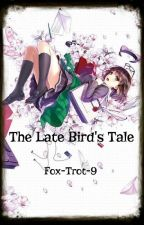 The Late Bird's Tale: A Tale of the Floating World by Fox-Trot-9