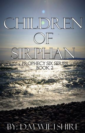 Children of Sirphan (Prophecy Six Series Book 2) by dmwiltshire