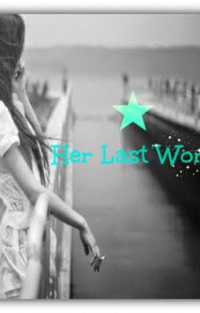 Her Last Words by Emmalulu2