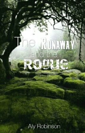 The Runaway and the Rogue (SLOW UPDATES) by Alygirl2336