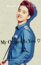 My Oxygen Is You ♡[EDITING] by Qiee_Soo