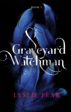 Graveyard Watchman (Book 1) by LeslieFear