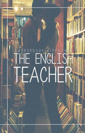 The English Teacher {Student/Teacher} by twobirdsof-a-feather