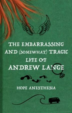 The Embarrassing and Somewhat Tragic Life of Andrew Lange by HopeAnesthesia