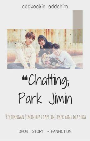 Chatting; Park Jimin ✔ by SparkleKook