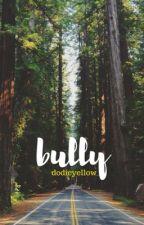 Bully // Phan au by minyoongisgummysmile